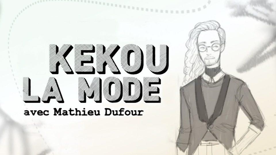Kekou la mode Mathieu Dufour Vanessa Pilon